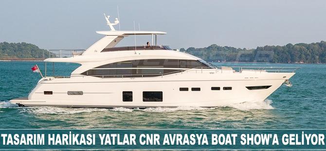 Tasarım harikası yatlar CNR Avrasya Boat Show'a geliyor