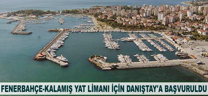 Fenerbahçe-Kalamış Yat Limanı kararının iptali için Danıştay'a başvuruldu