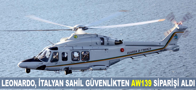 Leonardo, İtalyan Sahil Güvenlik Komutanlığı'ndan 'AW139' siparişi aldı