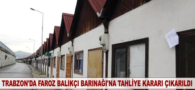 Trabzon'da Faroz Balıkçı Barınağı'na tahliye kararı çıkarıldı